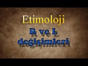 Etimoloji: R / L değişimleri