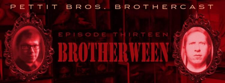BROTHERSODE 13 - Brotherween!