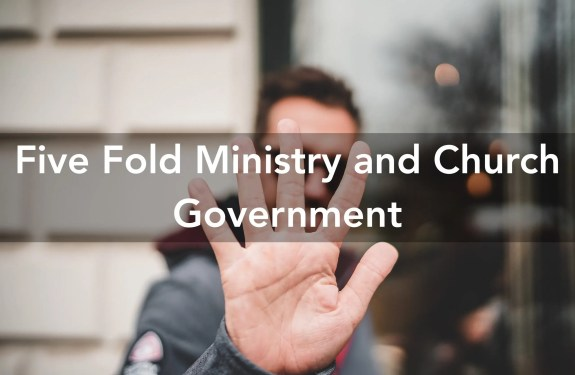 Five Fold Ministry and Church Government