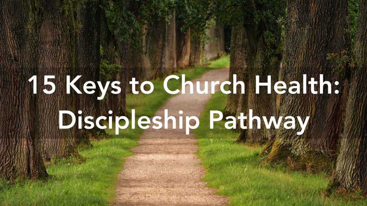 15 Keys to Church Health: Discipleship Pathway