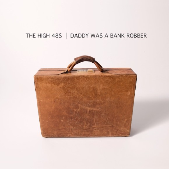 The High 48s - Daddy was a Bank Robber Album Cover