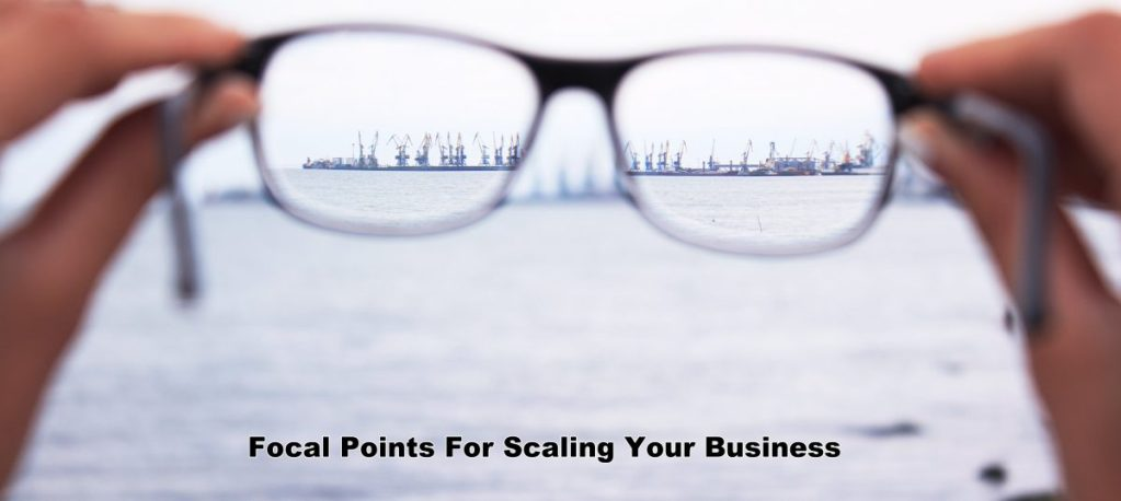 Scale up, scaling, Focal points for scaling your business,