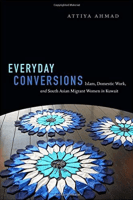 At the Crossroads of Care, Work and Conversion: How Female Migrant Domestic Workers are Reworking Islam in the Arab Gulf