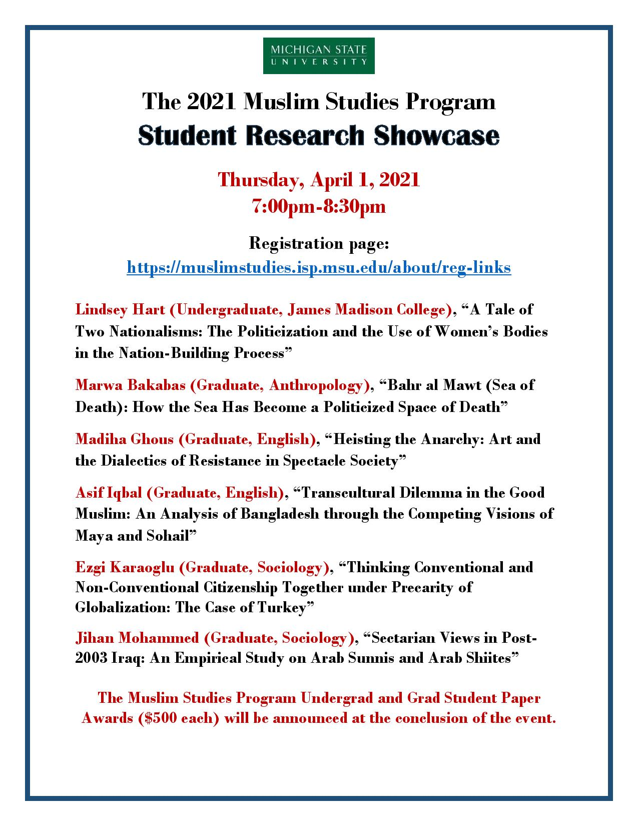 Flyer for the 2021 Muslim Studies Program Student Research Showcase, Thursday, April 1, 2021 7:00-8:30pm, presentations by Lindsey Hart, Marwa Bakabas, Madiha Ghous, Asif Iqbal, Ezgi Karaoglu, Jihan Mohammed, Undergrad and Grad Student Paper Awards ($500 each) will be announced at the conclusion of the event