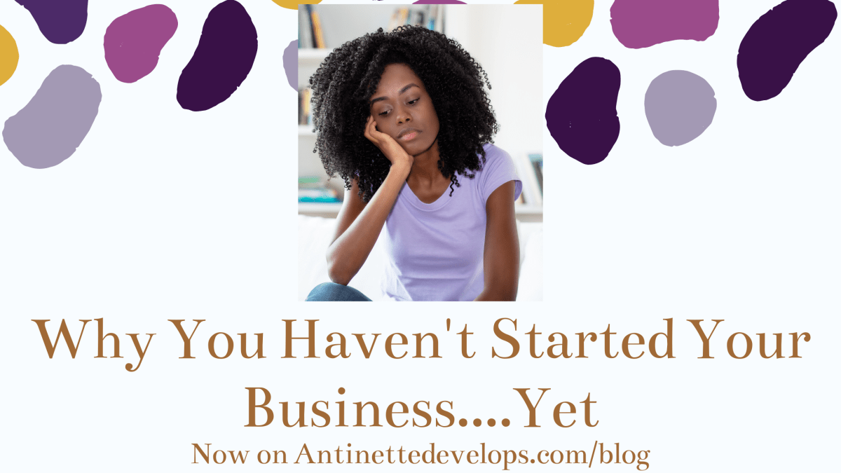 Why You Haven't Started Your Business….Yet?