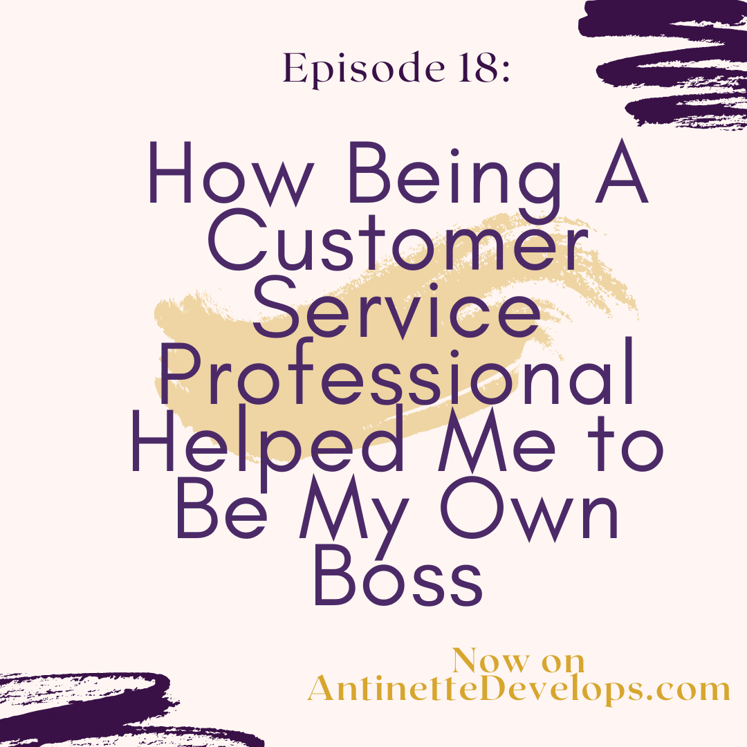 Episode 18: How Being A Customer Service Professional Helped Me to Be My Own Boss