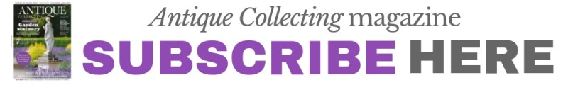 Subscribe to latest Antique Collecting magazine