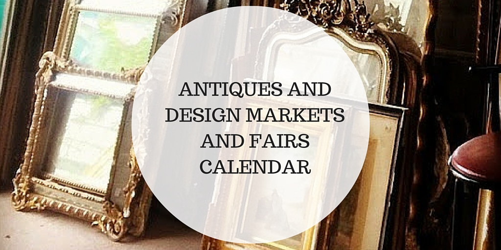 ANTIQUES & DESIGN MARKETS AND FAIRS CALENDAR