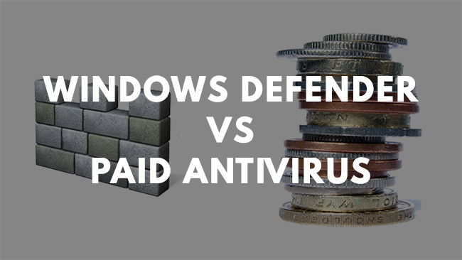 Windows Defender vs Paid Antivirus