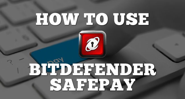 How to Use Bitdefender Safepay