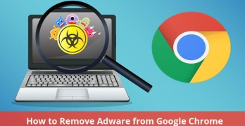 [Best Way] How to Remove Adware from Google Chrome