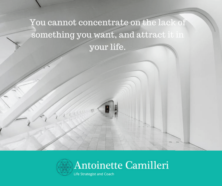 Law of Attraction Coach - You cannot concentrate on the lack of something you want and attract into your life