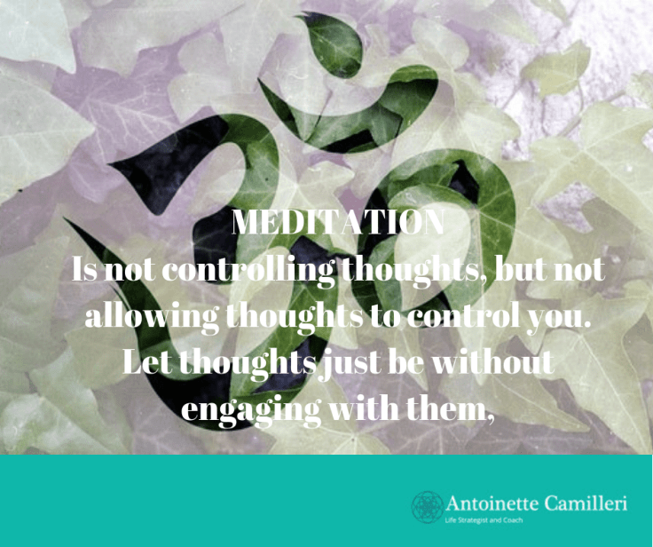 Life Coach about Meditation - do not try control thoughts, instead let them go