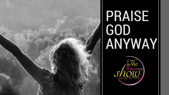 Praise God Anyway