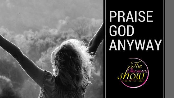 Praise God Anyway