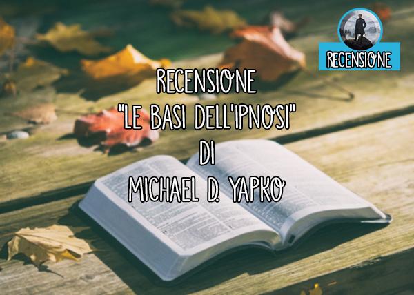 Recensione: Le basi dell'ipnosi di Michael D. Yapko