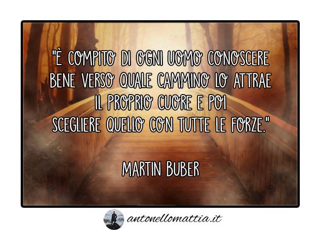 Aforisma – È compito di ogni uomo capire il proprio cuore – Martin Buber