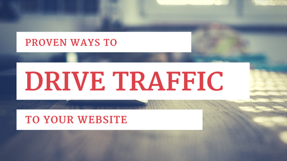6 Proven Ways To Drive Traffic To Your Website