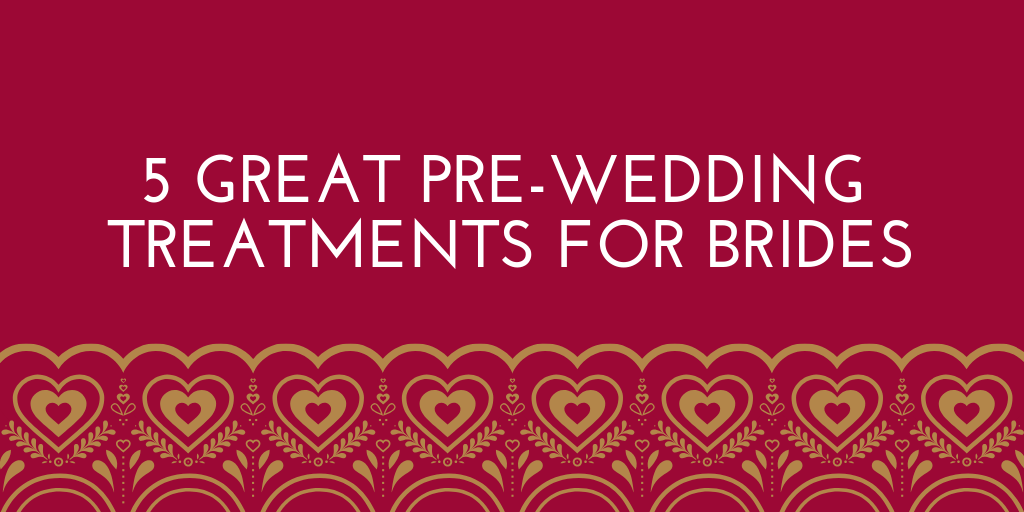 5 GREAT PRE-WEDDING TREATMENTS FOR BRIDES