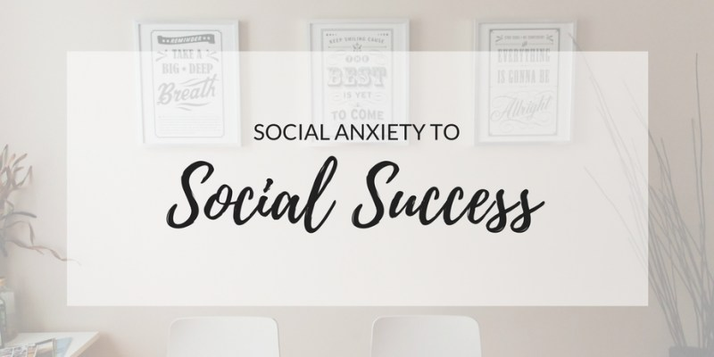 Social Anxiety To Social Success