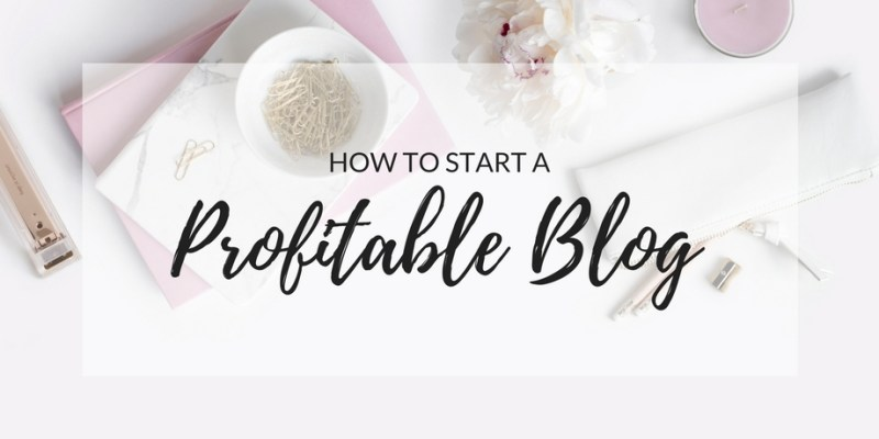 How To Start A Profitable Blog In Any Niche