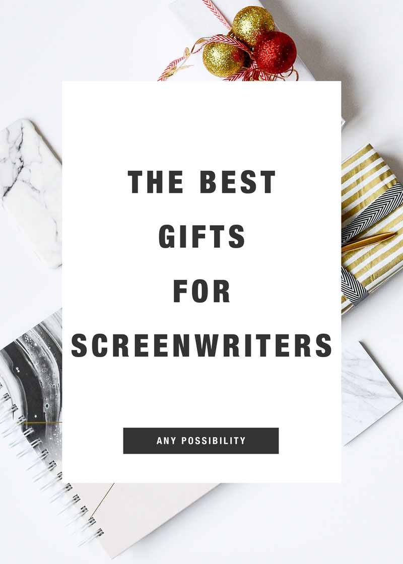 The Best Gifts for Screenwriters • Any Possibility