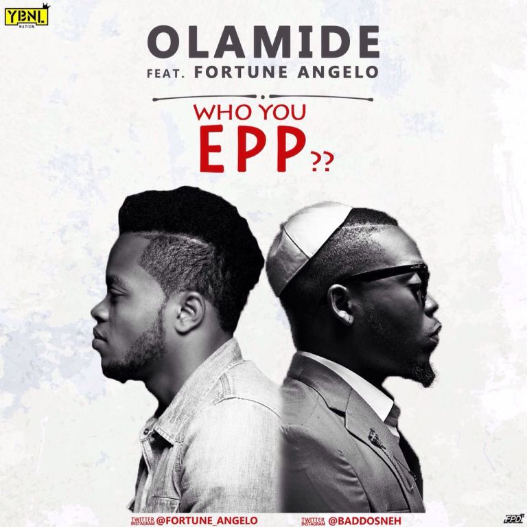 """Olamide Ft Fortune Angelo """" Who You Epp"""""""
