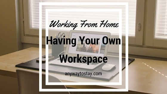 Working From Home - Having Your Own Workspace