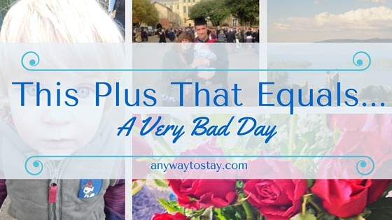 This Plus That Equals…. A Very Bad Day