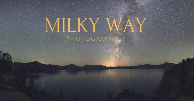 Photographing The Milky Way For Beginners
