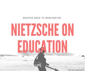oedipus goes to washington nietzsche on education