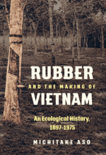 Michitake Aso, Rubber and the Making of Vietnam