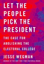 Jesse Wegman, Let the People Pick the President
