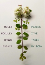 Molly McCully Brown, Places I've Taken My Body