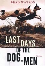 Brad Watson, Last Days of the Dog-Men