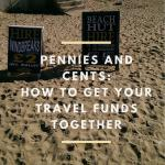 Pennies and Cents: How To Get Your Travel Funds Together
