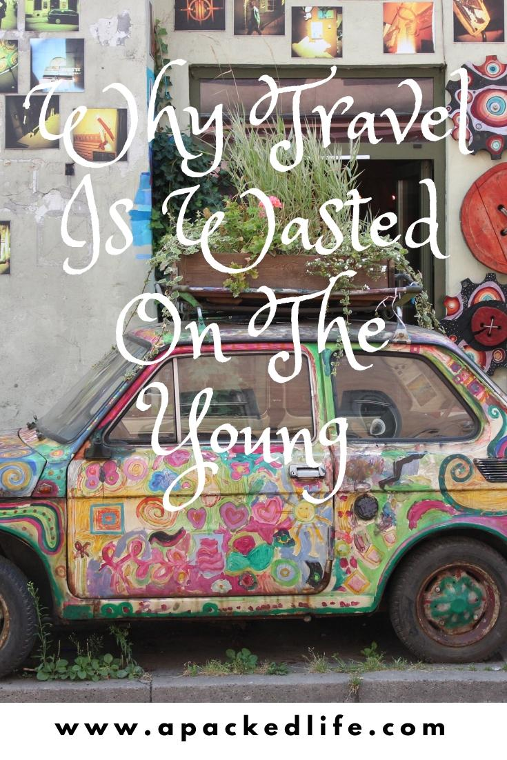 Why Travel Is Wasted On The Young