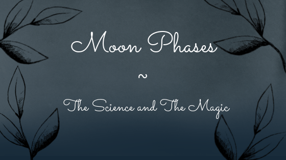 Moon Phases - The science and the Magic