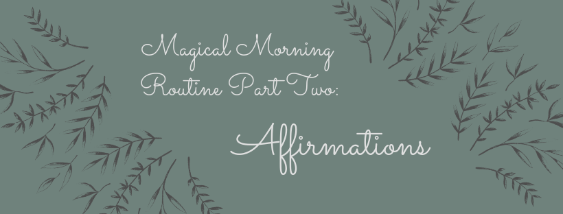 Magical morning routine part two: affirmations