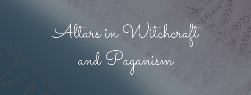 Altars in Witchcraft and Paganism
