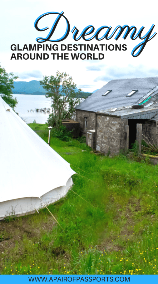 GLAMPING GOALS   The Dreamiest Glamping Destinations in the World   We worked with other bloggers to compile the best glamping destinations around the world   A Pair of Passports
