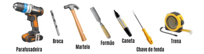 Parafusadeira, Broca, Martelo. Formão, Caneta, Chave de fenda e trena.
