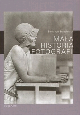 "Boris von Brauchitsch ""Mała historia fotografii"" wyd. Cyklady"