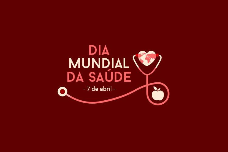 07 de Abril - Dia Mundial da Saúde