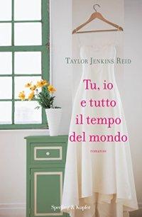 tu io e tutto il tempo del mondo - Taylor Jenkins Reid