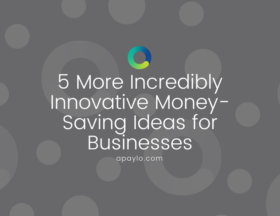 5 More Incredibly Innovative Money-Saving Ideas for Businesses
