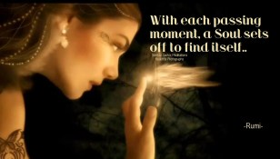 With each passing moment, a soul sets off to find itself.. ~Rumi