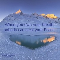 When you own your breath, nobody can steal your Peace.