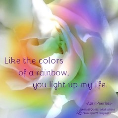 You are like the colors of a rainbow.