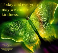 Today and everyday may we choose kindness..